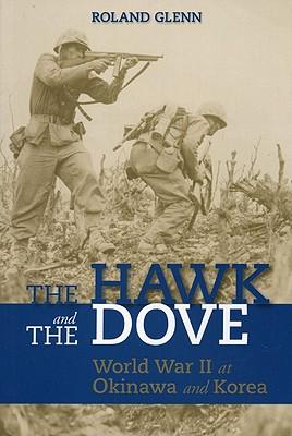 The Hawk and the Dove: World War II at Okinawa and Korea - Glenn, Roland
