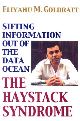 The Haystack Syndrome: Sifting Information Out of the Data Ocean - Goldratt, Eliyahu M