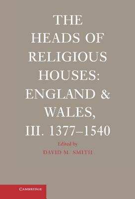 The Heads of Religious Houses: England and Wales, III. 1377-1540 - Smith, David M, Professor (Editor)