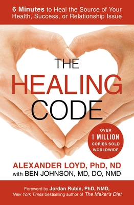 The Healing Code: 6 Minutes to Heal the Source of Your Health, Success, or Relationship Issue - Loyd, Alexander, and Johnson, Ben