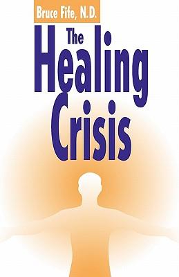 The Healing Crisis - Fife, Bruce, C.N., N.D.