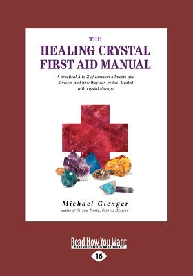 The Healing Crystals First Aid Manual (Large Print 16pt) - Michael Gienger, Monika Grundmann and