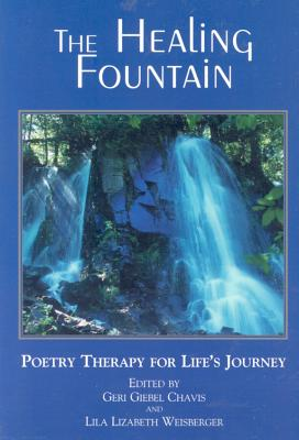 The Healing Fountain: Poetry Therapy for Life's Journey - Chavis, Geri, and Weisberger, Lila