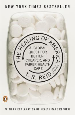 The Healing of America: A Global Quest for Better, Cheaper, and Fairer Health Care - Reid, T R