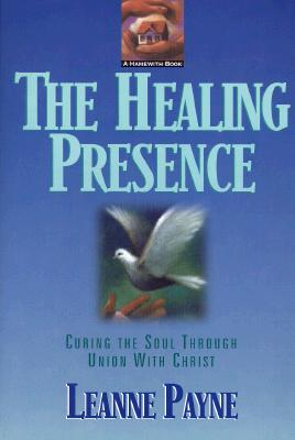 The Healing Presence: Curing the Soul Through Union with Christ - Payne, Leanne