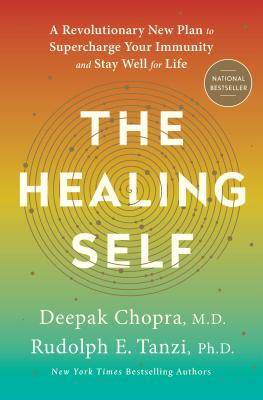 The Healing Self: A Revolutionary New Plan to Supercharge Your Immunity and Stay Well for Life - Chopra, Deepak, MD, and Tanzi, Rudolph E