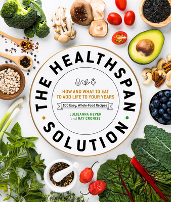 The Healthspan Solution: How and What to Eat to Add Life to Your Years - Cronise, Raymond J, and Hever, Julieanna