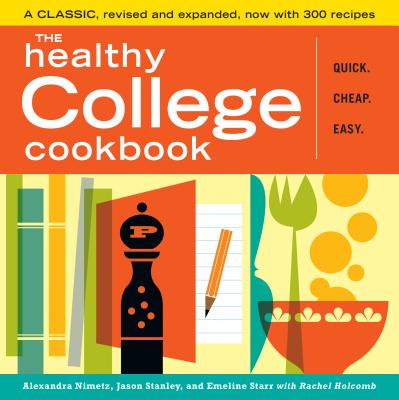 The Healthy College Cookbook - Nimetz, Alexandra, and Stanley, Jason, and Starr, Emeline