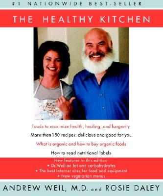 The Healthy Kitchen: Recipes for a Better Body, Life, and Spirit - Weil, Andrew, MD, and Daley, Rosie
