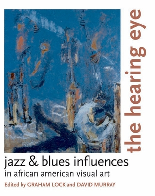 The Hearing Eye: Jazz & Blues Influences in African American Visual Art - Lock, Graham (Editor)