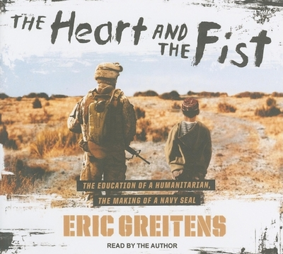 The Heart and the Fist: The Education of a Humanitarian, the Making of a Navy Seal - Greitens, Eric (Narrator)