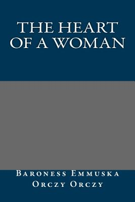 The Heart of a Woman - Baroness Emmuska Orczy Orczy