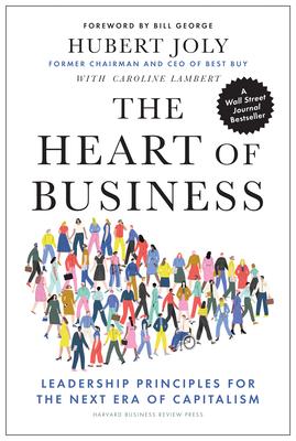 The Heart of Business: Leadership Principles for the Next Era of Capitalism - Joly, Hubert, and Lambert, Caroline