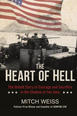 The Heart of Hell: The Untold Story of Courage and Sacrifice in the Shadow of Iwo Jima - Weiss, Mitch