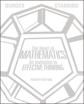 The Heart of Mathematics: An Invitation to Effective Thinking - Burger, Edward B