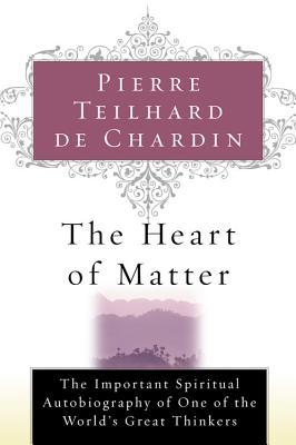 The Heart of Matter - Teilhard de Chardin, Pierre