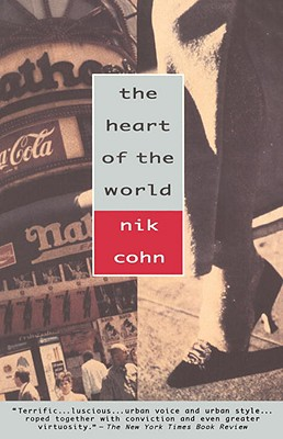 The Heart of the World - Cohn, Nik