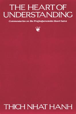 The Heart of Understanding: Commentaries on the Prajnaparamita Heart Sutra - Hanh, Thich Nhat, and Levitt, Peter (Editor)