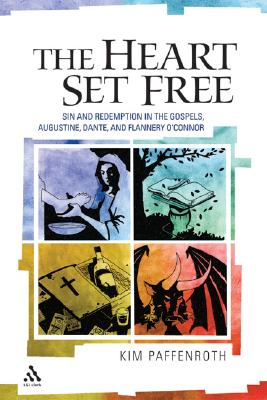 The Heart Set Free: Sin and Redemption in the Gospels, Augustine, Dante, and Flannery O'Connor - Paffenroth, Kim