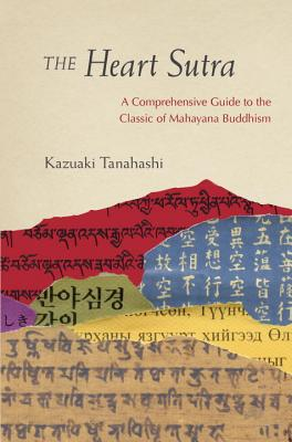 The Heart Sutra: A Comprehensive Guide to the Classic of Mahayana Buddhism - Tanahashi, Kazuaki