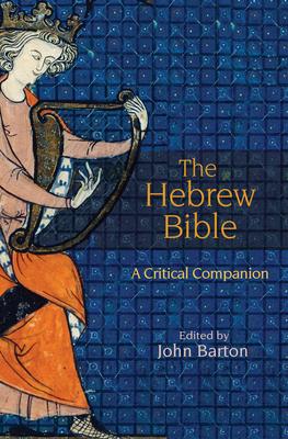 The Hebrew Bible: A Critical Companion - Barton, John (Editor)