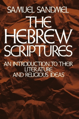 The Hebrew Scriptures: An Introduction to Their Literature and Religious Ideas - Sandmel, Samuel, Rabbi