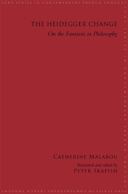 The Heidegger Change: On the Fantastic in Philosophy - Malabou, Catherine, Professor, and Skafish, Peter (Translated by)
