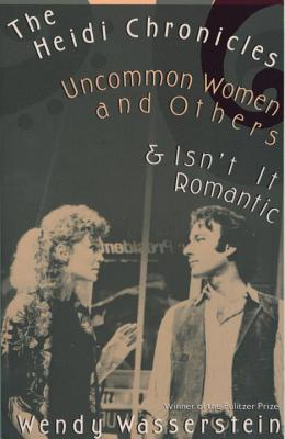 The Heidi Chronicles: Uncommon Women and Others & Isn't It Romantic - Wasserstein, Wendy