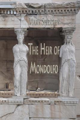 The Heir of Mondolfo - Shelley, Mary Wollstonecraft