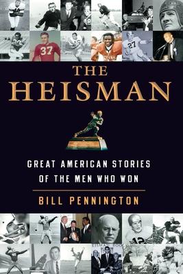 The Heisman: Great American Stories of the Men Who Won - Pennington, Bill