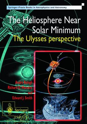 The Heliosphere Near Solar Minimum: The Ulysses Perspective - Balogh, Andre, and Marsden, Richard G, and Smith, Edward J