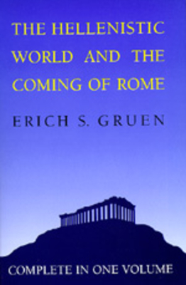 The Hellenistic World and the Coming of Rome - Gruen, Erich S