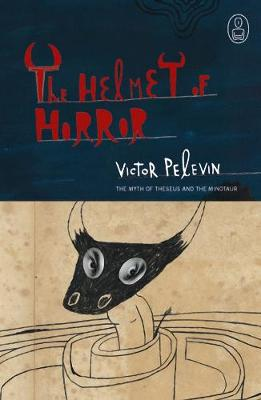 The Helmet of Horror: The Myth of Theseus and the Minotaur - Pelevin, Viktor