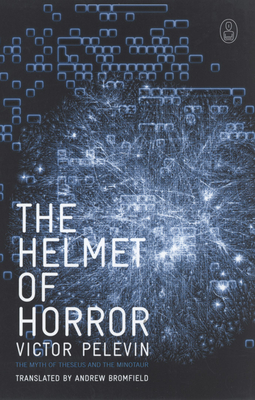 The Helmet of Horror: The Myth of Theseus and the Minotaur - Pelevin, Victor, and Bromfield, Andrew (Translated by)
