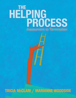The Helping Process: Assessment to Termination - McClam, Tricia, and Woodside, Marianne R