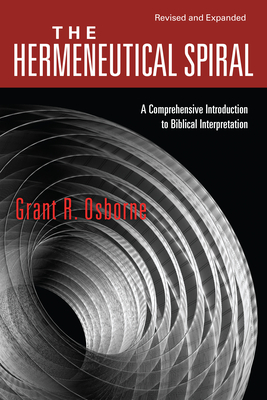 The Hermeneutical Spiral: A Comprehensive Introduction to Biblical Interpretation - Osborne, Grant R