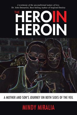 The Hero in Heroin: A Mother and Son's Journey on Both Sides of the Veil - Miralia, Mindy