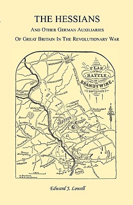 The Hessians and the Other German Auxiliaries of Great Britain in the Revolutionary War - Lowell, Edward J