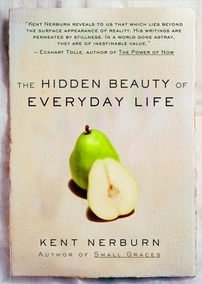 The Hidden Beauty of Everyday Life - Nerburn, Kent, Ph.D.