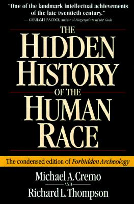 The Hidden History of the Human Race: The Condensed Edition of Forbidden Archeology - Cremo, Michael, and Thompson, Richard L