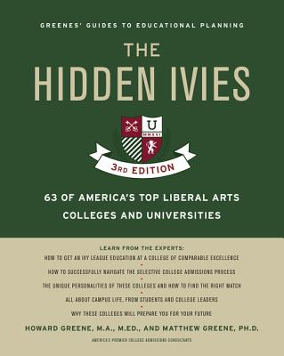 The Hidden Ivies, 3rd Edition: 63 of America's Top Liberal Arts Colleges and Universities - Greene, Howard, M.A., M.Ed., and Greene, Matthew W, PH.D.