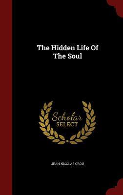 The Hidden Life of the Soul - Grou, Jean Nicolas