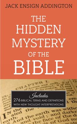 The Hidden Mystery of the Bible - Addington, Jack Ensign