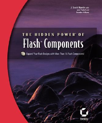 The Hidden Power of Flash Components - Hamlin, J Scott, and Tarbell, Jared, and Williams, Brandon