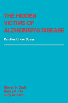 The Hidden Victims of Alzheimer's Disease: Families Under Stress - Zarit, Steven