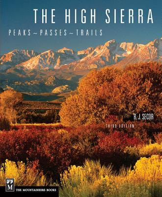 The High Sierra: Peaks, Passes, and Trails - Secor, R J