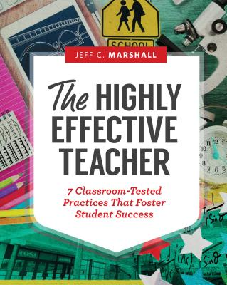 The Highly Effective Teacher: 7 Classroom-Tested Practices That Foster Student Success - Marshall, Jeff C