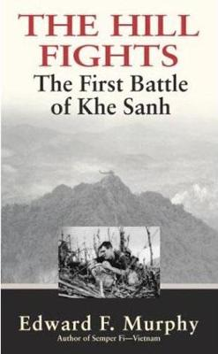 The Hill Fights: The First Battle of Khe Sanh - Murphy, Edward F