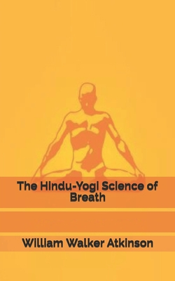 The Hindu-Yogi Science of Breath - Atkinson, William Walker