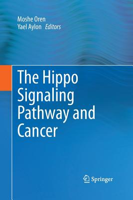 The Hippo Signaling Pathway and Cancer - Oren, Moshe (Editor), and Aylon, Yael (Editor)